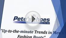 Hottest Trends in Men's Fashion Boots